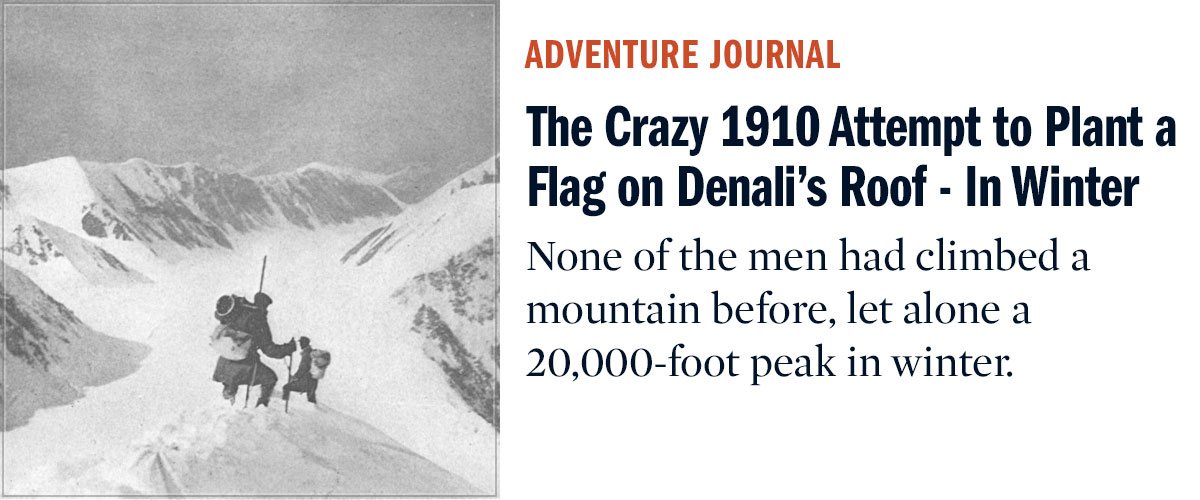 The Crazy 1910 Attempt to Plant a Flag on Denali's Roof - In Winter   Adventure Journal